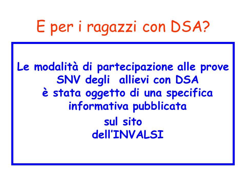 E per i ragazzi con DSA Le modalità di partecipazione alle prove SNV degli allievi con DSA è stata oggetto di una specifica informativa pubblicata.