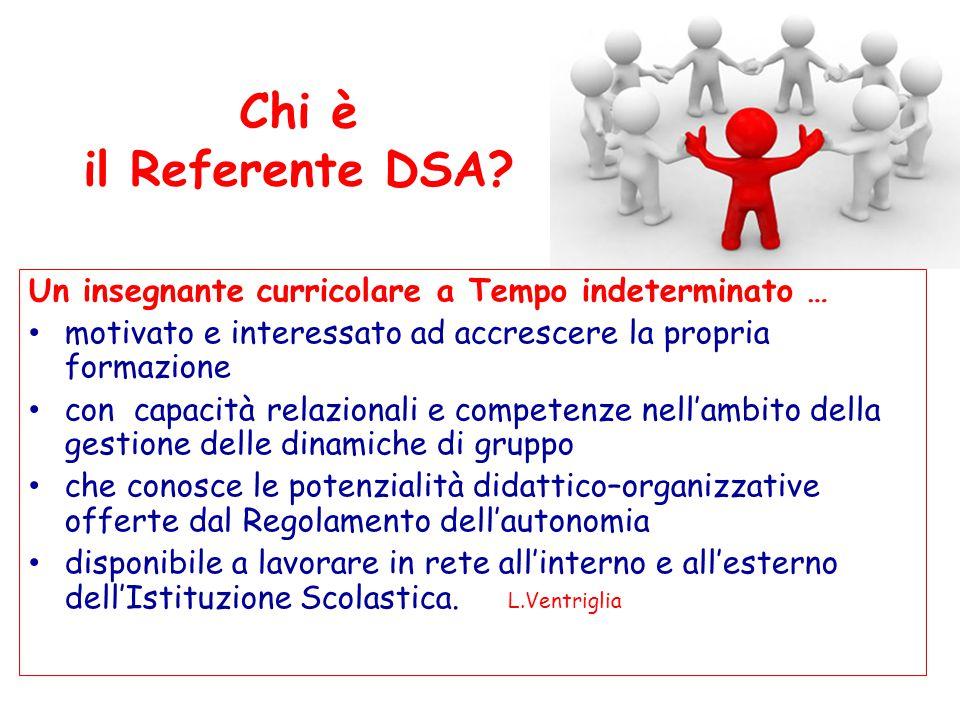 Chi è il Referente DSA Un insegnante curricolare a Tempo indeterminato … motivato e interessato ad accrescere la propria formazione.