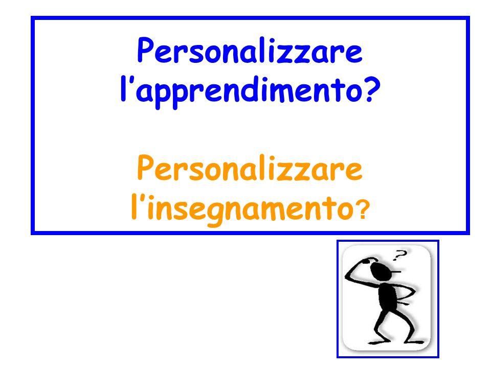 Personalizzare l'apprendimento Personalizzare l'insegnamento