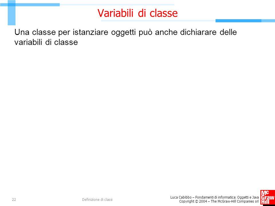 Variabili di classe Una classe per istanziare oggetti può anche dichiarare delle variabili di classe.