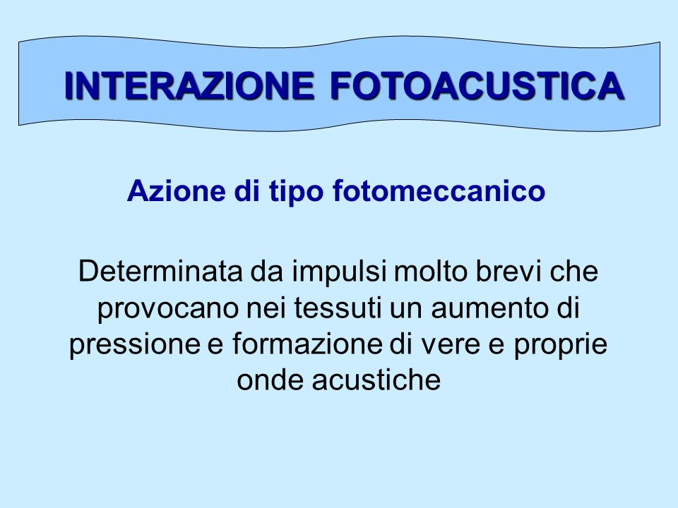 INTERAZIONE FOTOACUSTICA Azione di tipo fotomeccanico