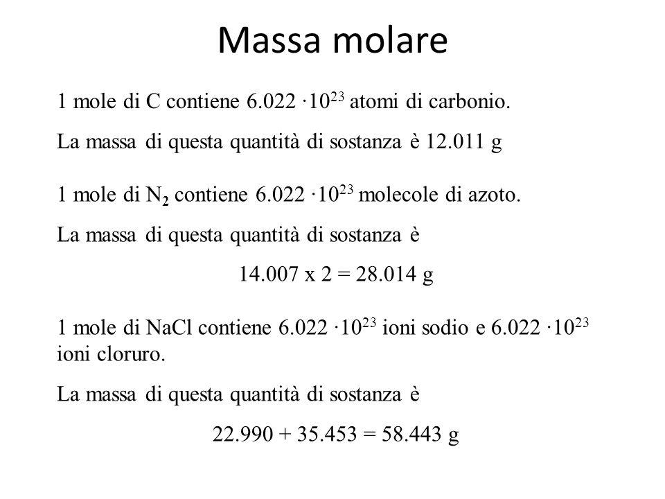 Massa molare 1 mole di C contiene 6.022 ·1023 atomi di carbonio.