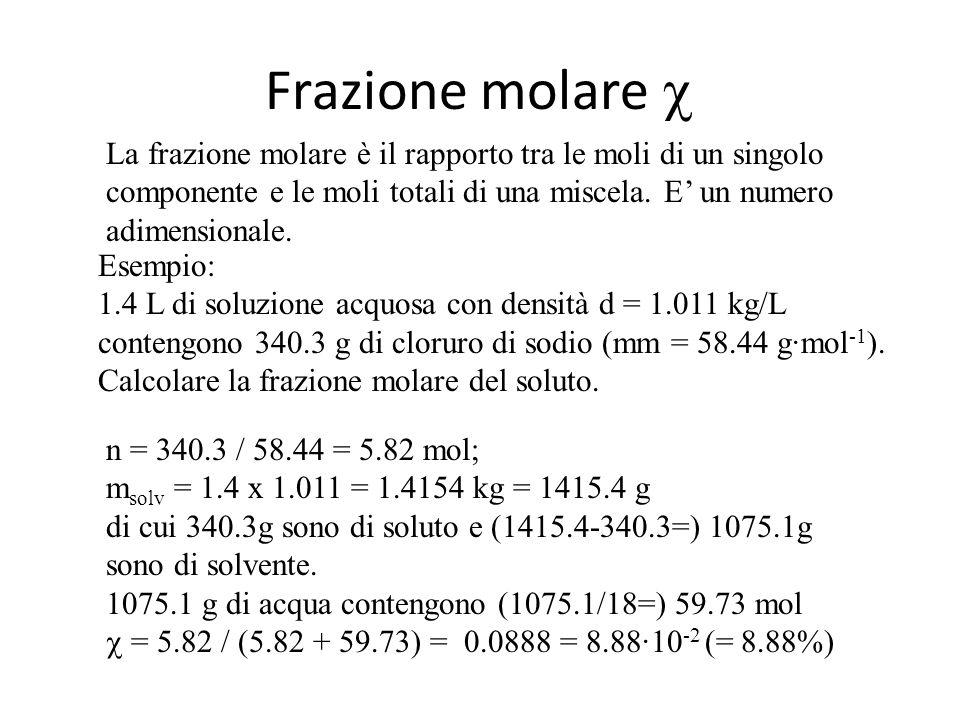 Frazione molare  La frazione molare è il rapporto tra le moli di un singolo componente e le moli totali di una miscela. E' un numero adimensionale.
