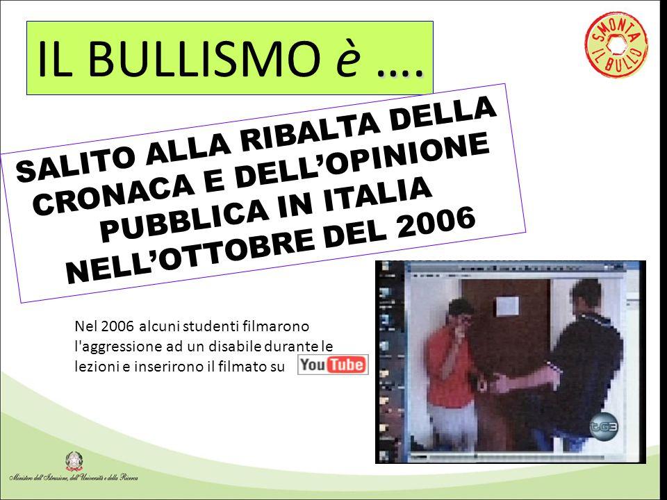 IL BULLISMO è …. SALITO ALLA RIBALTA DELLA CRONACA E DELL'OPINIONE PUBBLICA IN ITALIA NELL'OTTOBRE DEL 2006.