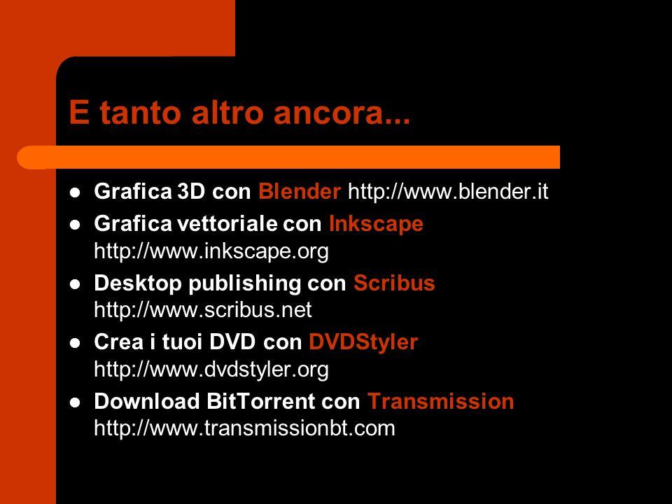 E tanto altro ancora... Grafica 3D con Blender http://www.blender.it