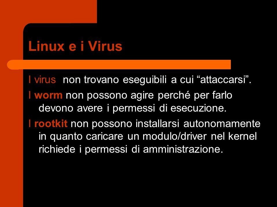 Linux e i Virus I virus non trovano eseguibili a cui attaccarsi .