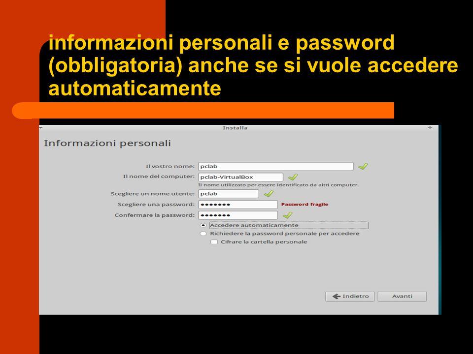 informazioni personali e password (obbligatoria) anche se si vuole accedere automaticamente