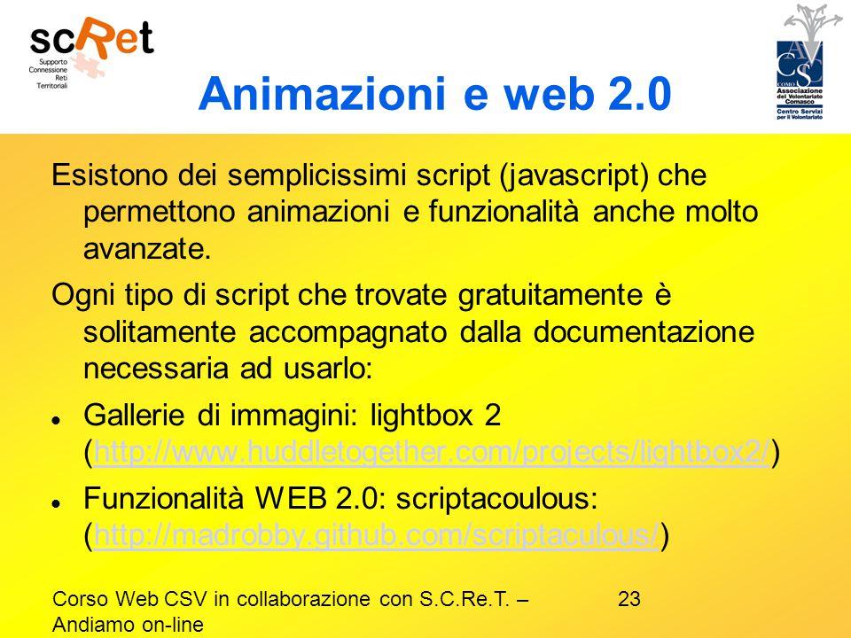 Animazioni e web 2.0 Esistono dei semplicissimi script (javascript) che permettono animazioni e funzionalità anche molto avanzate.