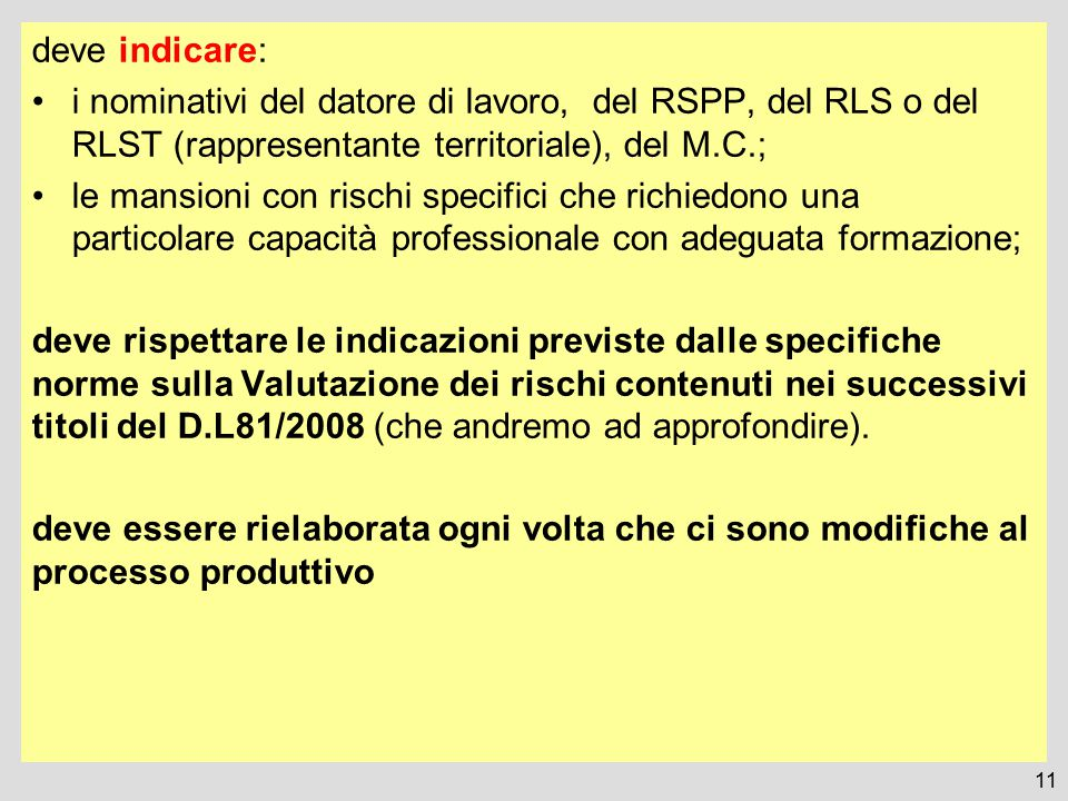 deve indicare: i nominativi del datore di lavoro, del RSPP, del RLS o del RLST (rappresentante territoriale), del M.C.;