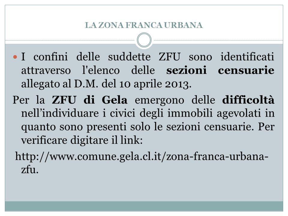 LA ZONA FRANCA URBANA I confini delle suddette ZFU sono identificati attraverso l elenco delle sezioni censuarie allegato al D.M. del 10 aprile 2013.