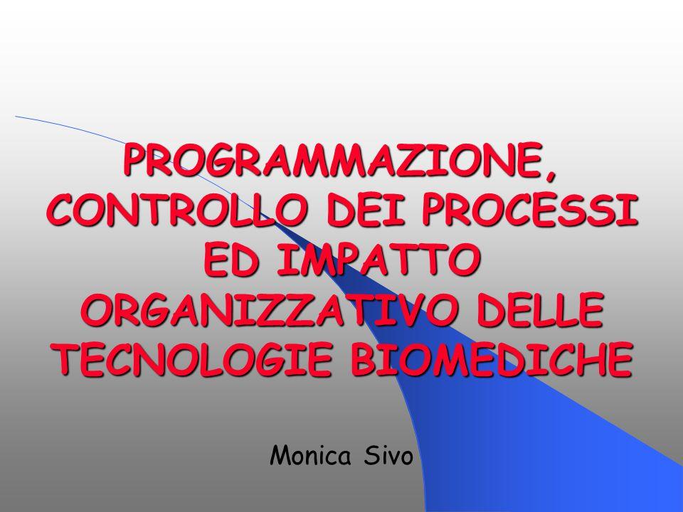 PROGRAMMAZIONE, CONTROLLO DEI PROCESSI ED IMPATTO ORGANIZZATIVO DELLE TECNOLOGIE BIOMEDICHE
