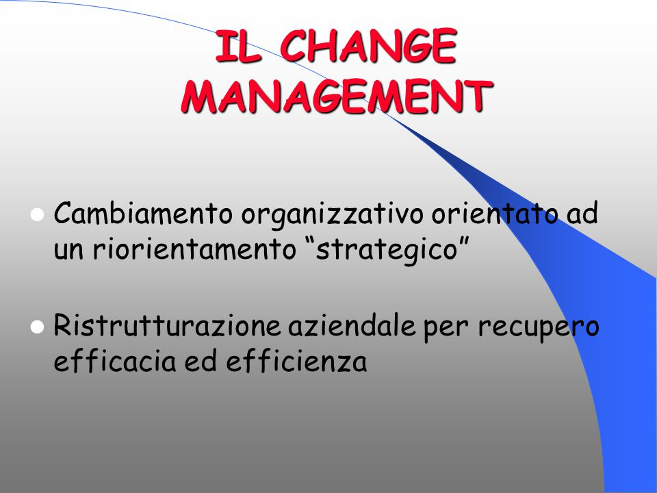 IL CHANGE MANAGEMENT Cambiamento organizzativo orientato ad un riorientamento strategico