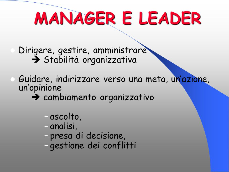 MANAGER E LEADER Dirigere, gestire, amministrare
