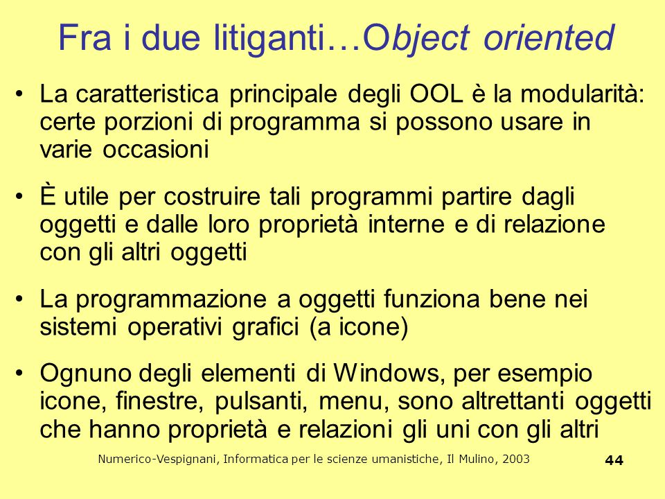 Fra i due litiganti…Object oriented