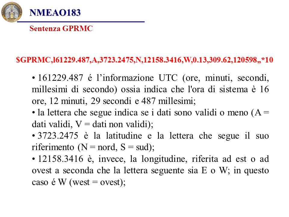 NMEAO183 Sentenza GPRMC. $GPRMC,l61229.487,A,3723.2475,N,12158.3416,W,0.13,309.62,120598,,*10.