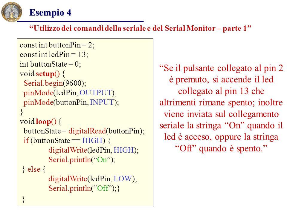 Esempio 4 Utilizzo dei comandi della seriale e del Serial Monitor – parte 1 const int buttonPin = 2;