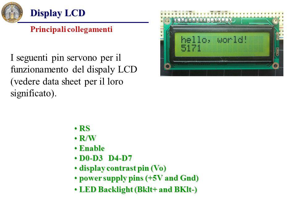 Display LCD Principali collegamenti. I seguenti pin servono per il funzionamento del dispaly LCD (vedere data sheet per il loro significato).