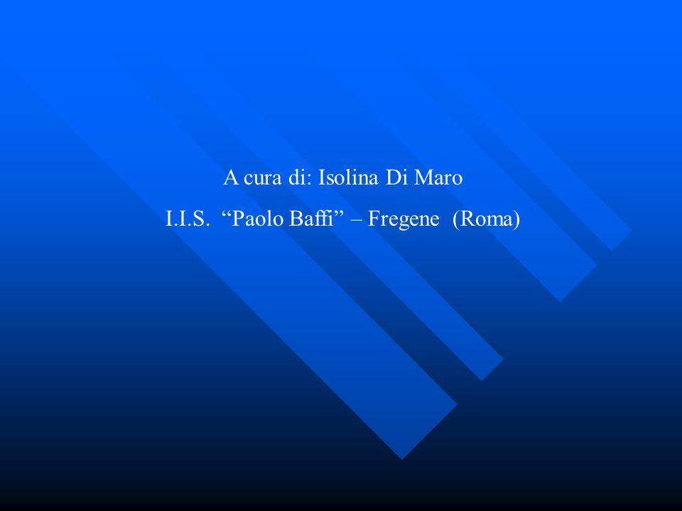 A cura di: Isolina Di Maro I.I.S. Paolo Baffi – Fregene (Roma)