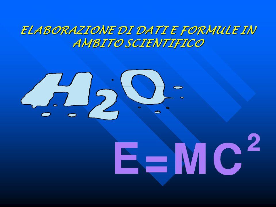 ELABORAZIONE DI DATI E FORMULE IN AMBITO SCIENTIFICO