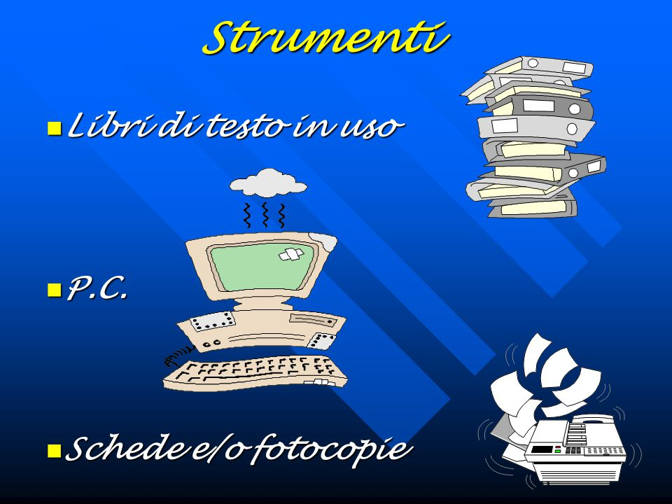 Strumenti Libri di testo in uso P.C. Schede e/o fotocopie