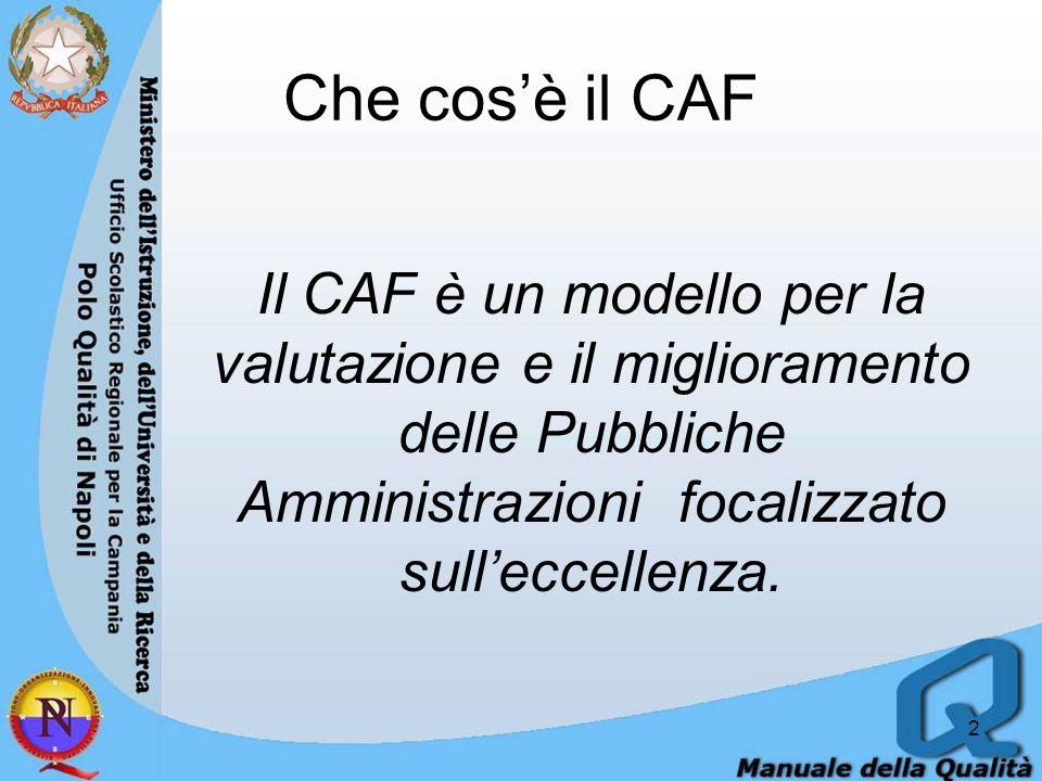 Che cos'è il CAF Il CAF è un modello per la valutazione e il miglioramento delle Pubbliche Amministrazioni focalizzato sull'eccellenza.