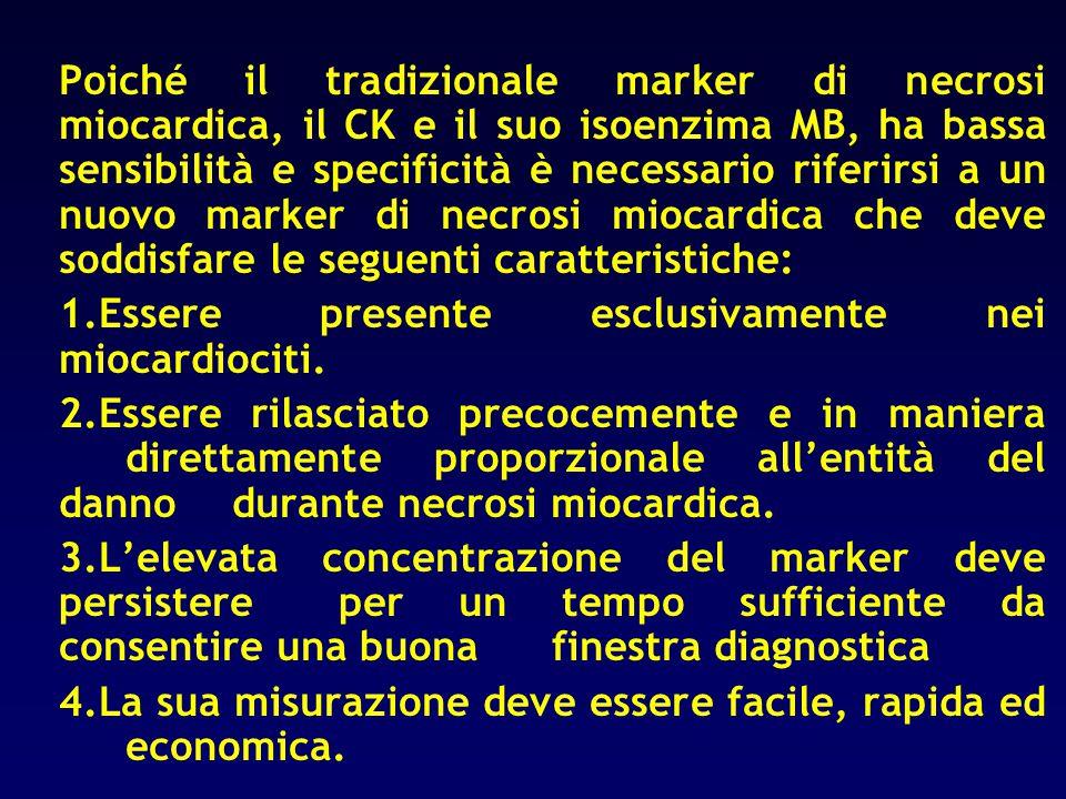 Poiché il tradizionale marker di necrosi miocardica, il CK e il suo isoenzima MB, ha bassa sensibilità e specificità è necessario riferirsi a un nuovo marker di necrosi miocardica che deve soddisfare le seguenti caratteristiche: