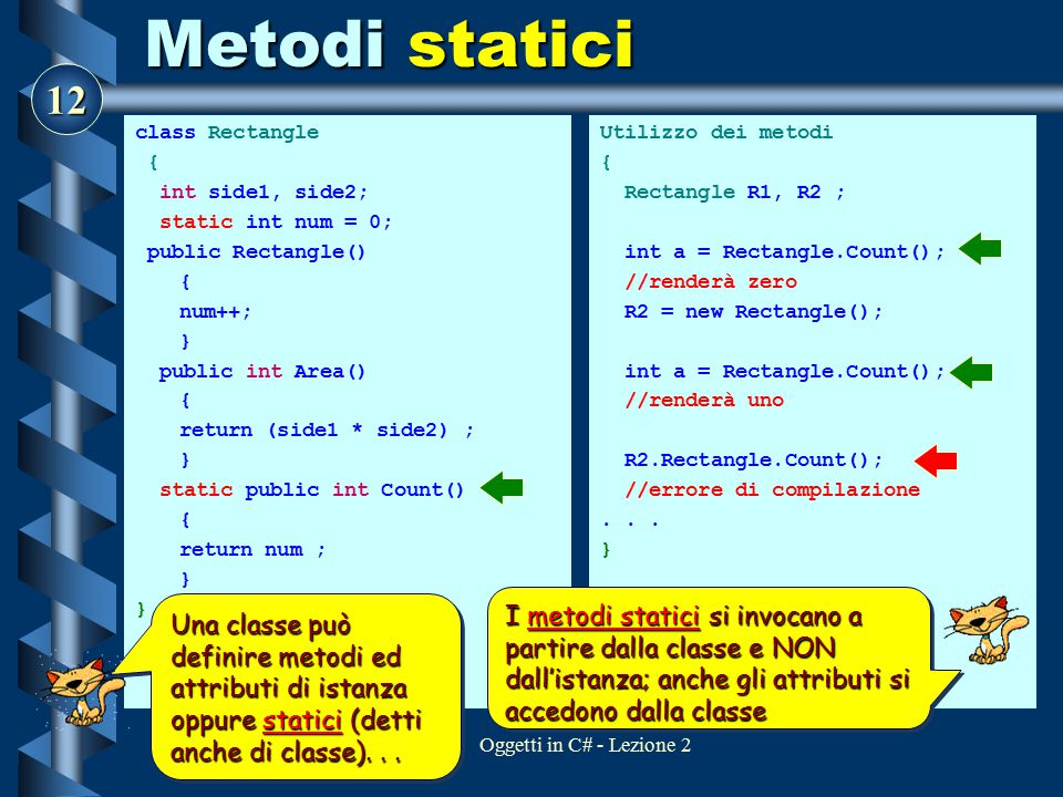Metodi statici class Rectangle. { int side1, side2; static int num = 0; public Rectangle() num++;