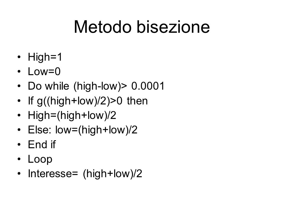 Metodo bisezione High=1 Low=0 Do while (high-low)> 0.0001