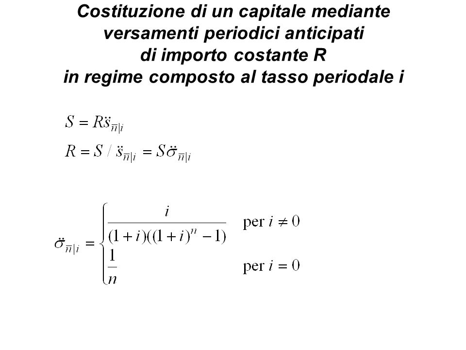 Costituzione di un capitale mediante versamenti periodici anticipati di importo costante R in regime composto al tasso periodale i