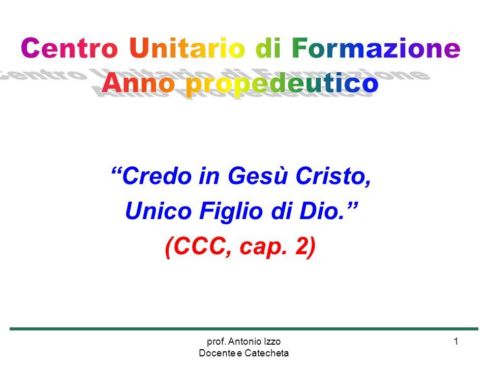 Credo in Gesù Cristo, Unico Figlio di Dio. (CCC, cap. 2)