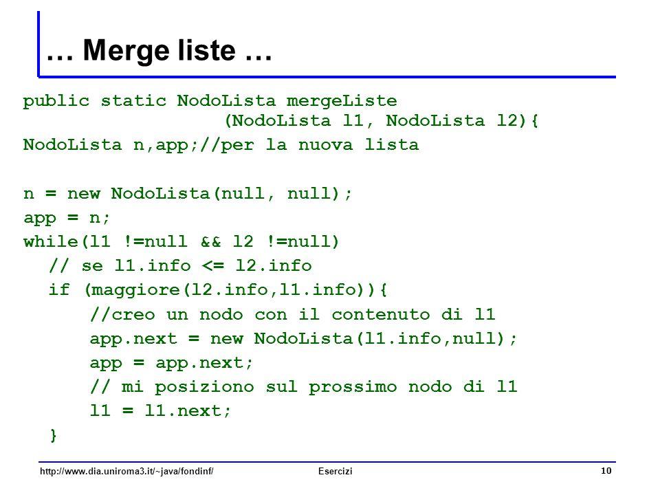 … Merge liste … public static NodoLista mergeListe (NodoLista l1, NodoLista l2){ NodoLista n,app;//per la nuova lista.