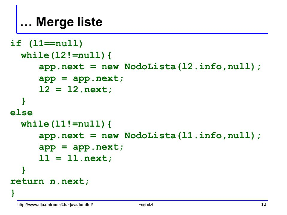 … Merge liste if (l1==null) while(l2!=null){