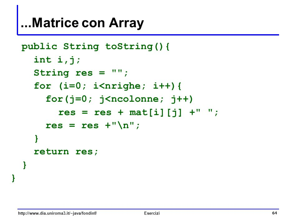 ...Matrice con Array public String toString(){ int i,j;