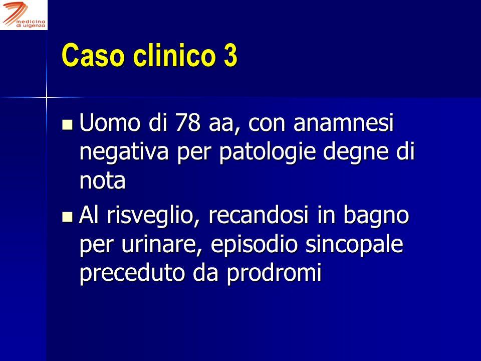 Caso clinico 3 Uomo di 78 aa, con anamnesi negativa per patologie degne di nota.