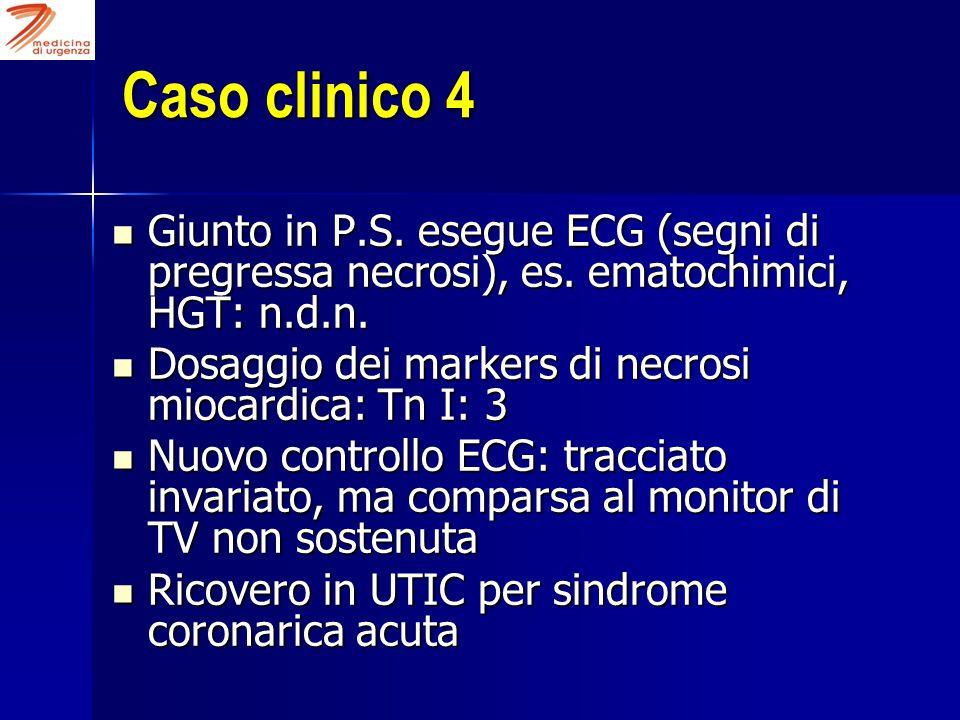 Caso clinico 4 Giunto in P.S. esegue ECG (segni di pregressa necrosi), es. ematochimici, HGT: n.d.n.