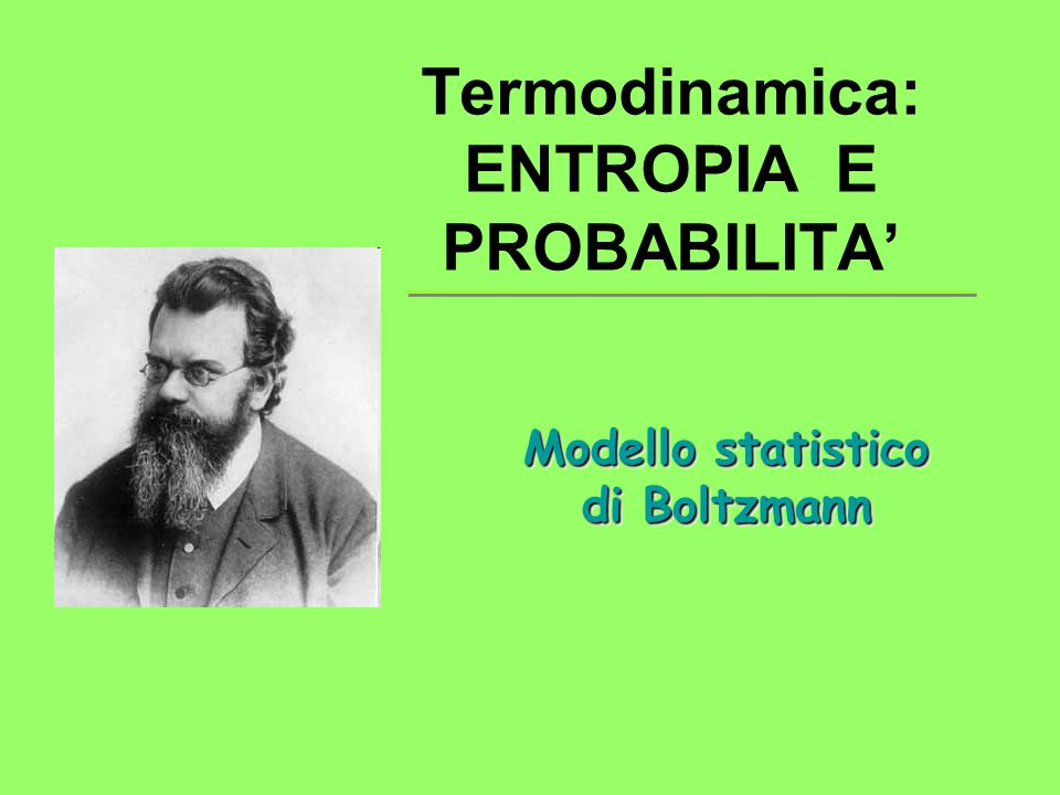 Termodinamica: ENTROPIA E PROBABILITA'