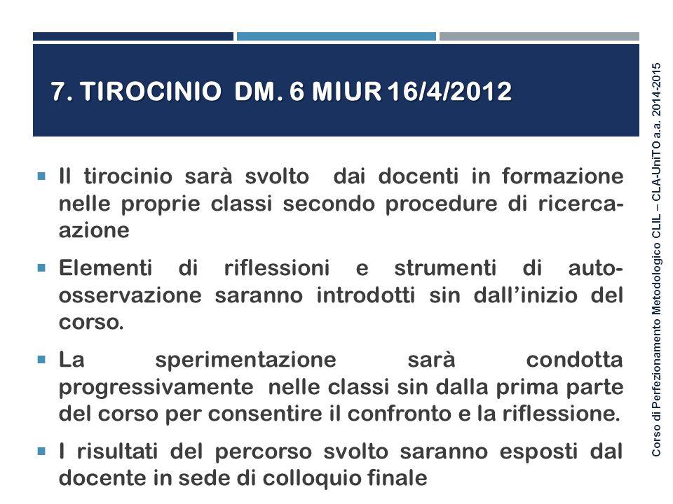 7. Tirocinio DM. 6 MIUR 16/4/2012 Il tirocinio sarà svolto dai docenti in formazione nelle proprie classi secondo procedure di ricerca- azione.