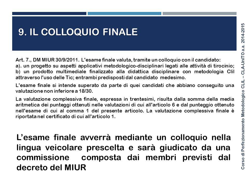 9. Il Colloquio Finale Art. 7., DM MIUR 30/9/2011. L esame finale valuta, tramite un colloquio con il candidato: