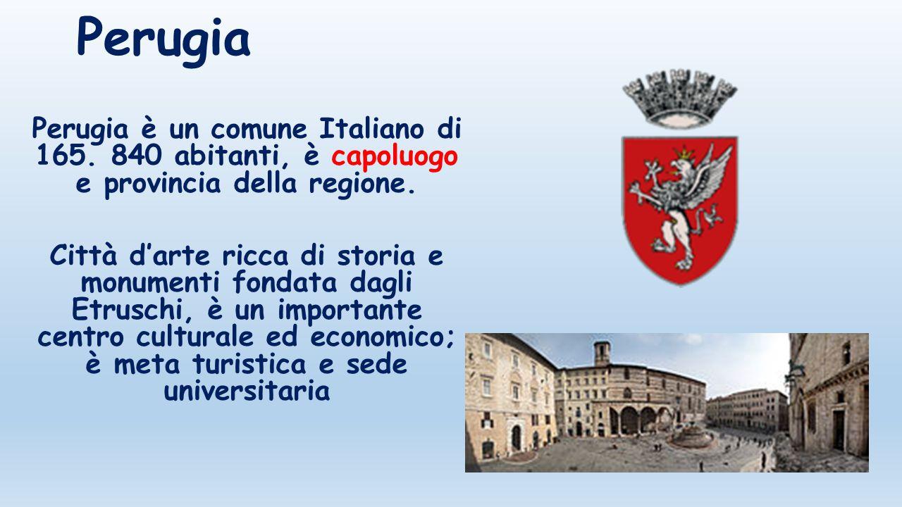 Perugia Perugia è un comune Italiano di 165. 840 abitanti, è capoluogo e provincia della regione.
