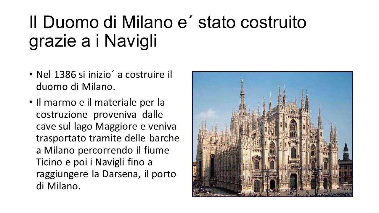 Il Duomo di Milano e´ stato costruito grazie a i Navigli