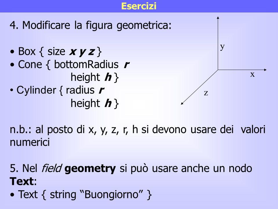 4. Modificare la figura geometrica: Box { size x y z }