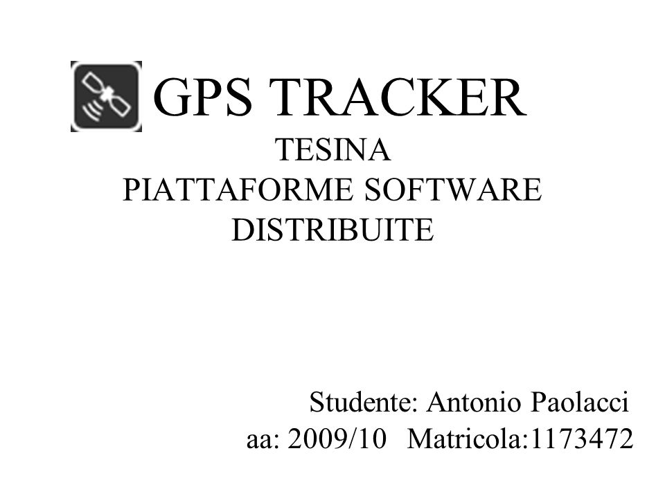 GPS TRACKER TESINA PIATTAFORME SOFTWARE DISTRIBUITE