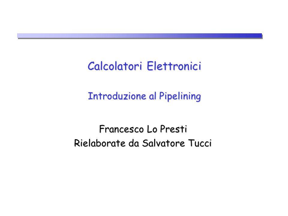 Calcolatori Elettronici Introduzione al Pipelining