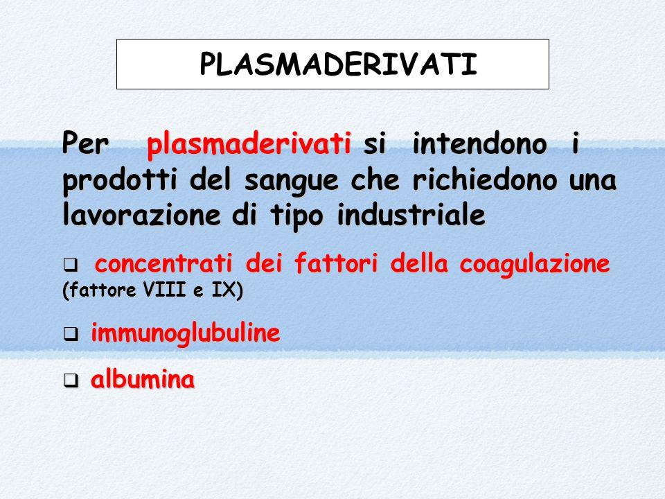 PLASMADERIVATI Per plasmaderivati si intendono i prodotti del sangue che richiedono una lavorazione di tipo industriale.