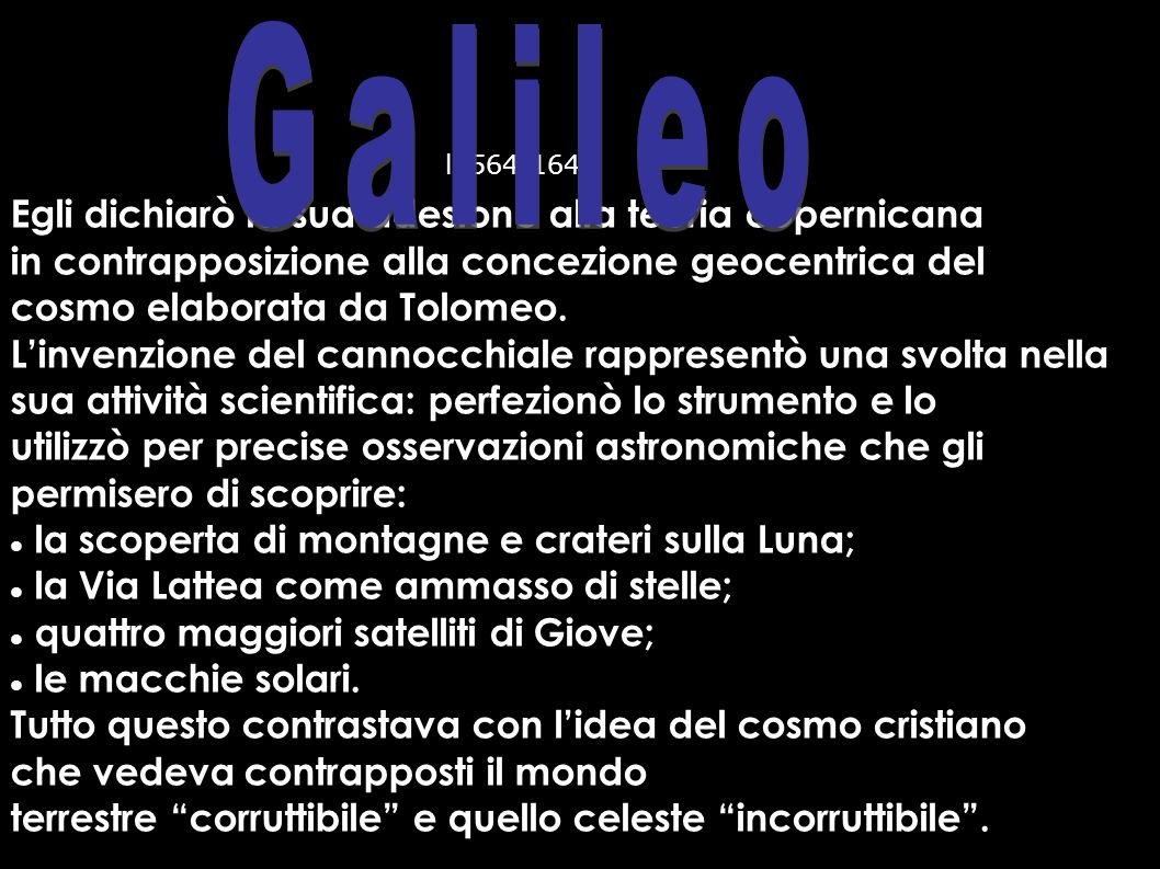 Galileo Egli dichiarò la sua adesione alla teoria copernicana