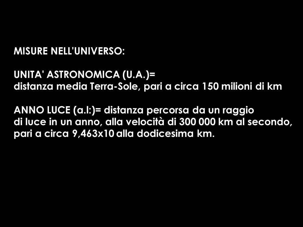 MISURE NELL UNIVERSO: UNITA ASTRONOMICA (U.A.)= distanza media Terra-Sole, pari a circa 150 milioni di km.