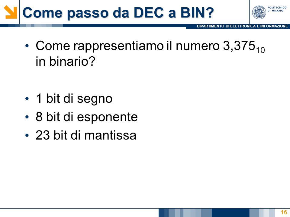 Come passo da DEC a BIN Come rappresentiamo il numero 3,37510 in binario 1 bit di segno. 8 bit di esponente.