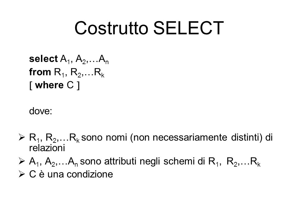 Costrutto SELECT select A1, A2,…An from R1, R2,…Rk  where C  dove: