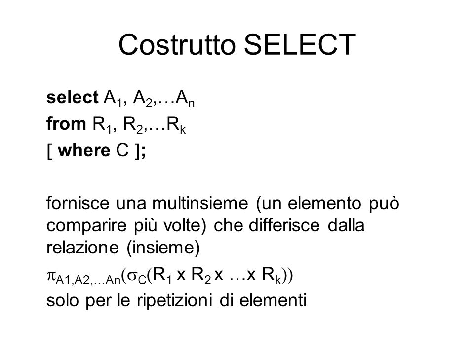 Costrutto SELECT select A1, A2,…An from R1, R2,…Rk  where C ;
