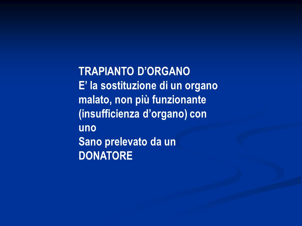 TRAPIANTO D'ORGANO E' la sostituzione di un organo. malato, non più funzionante. (insufficienza d'organo) con uno.
